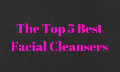 The Top 5 Best Facial Cleansers