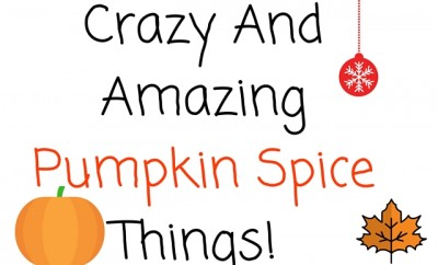 Crazy And Amazing Pumpkin Spice Things!