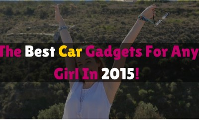 The Best Car Gadgets For Any Girl In 2015