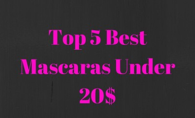 Top 5 Best Mascaras Under 20 $