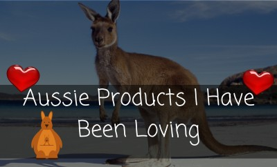 Aussie Products I Have Been Loving