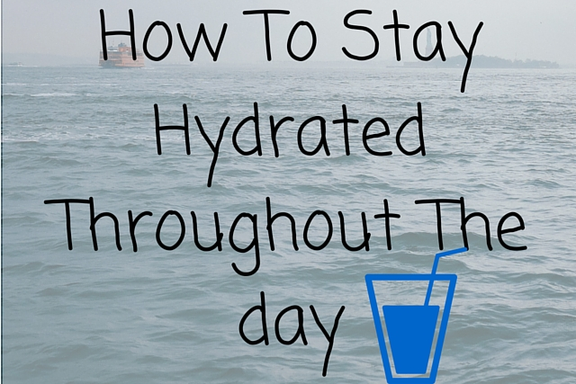 How To Stay Hydrated Throughout The day
