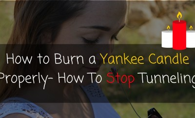How to Burn a Yankee Candle Properly- How To Stop Tunneling