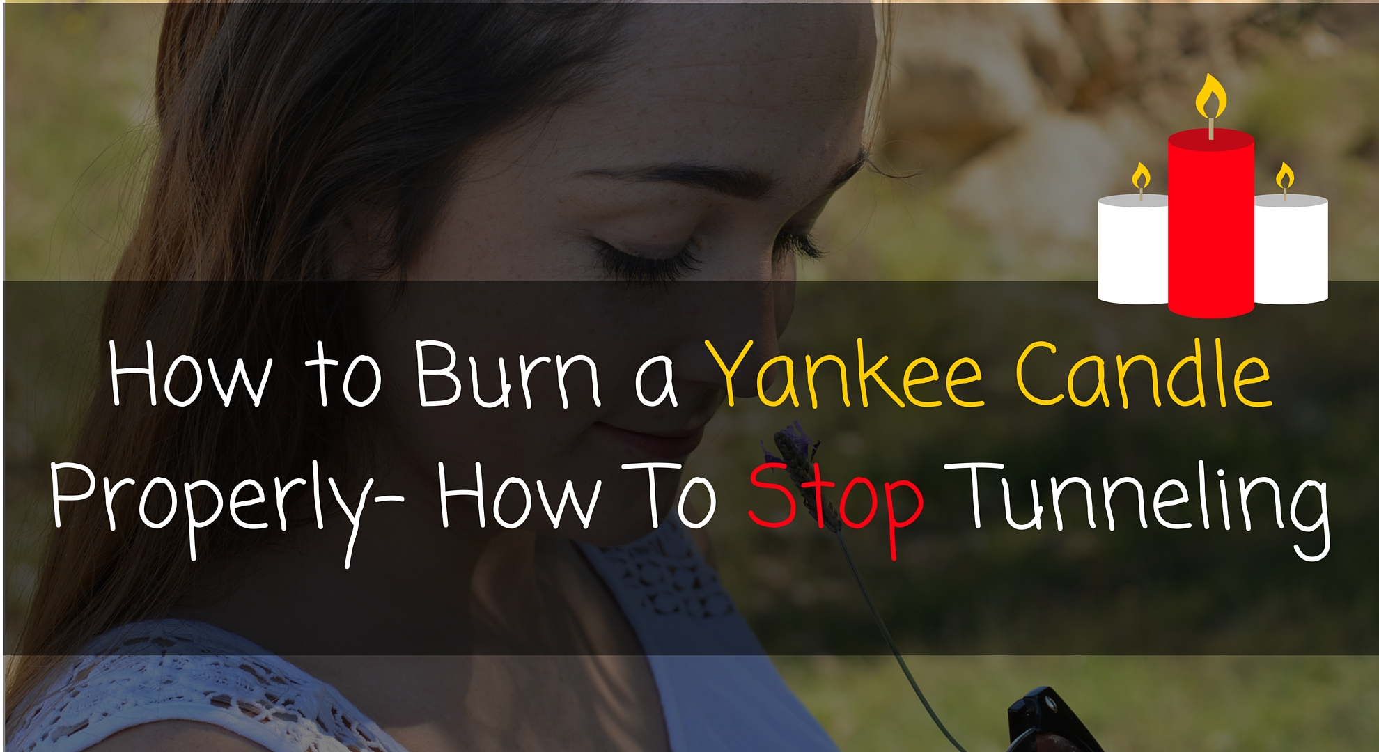 How To Burn A Yankee Candle Properly How To Stop Tunneling