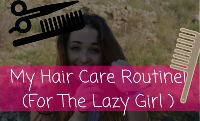 My Hair Care Routine- For The Lazy Girl