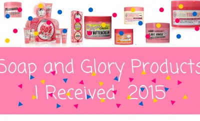 Soap and Glory Products I Received 2015