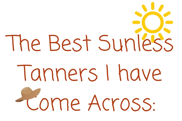 The Best Sunless Tanners I have Come Across Are Below