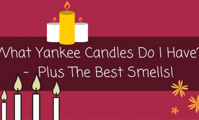 What Yankee Candles Do I Have- - Plus The Best Smells!