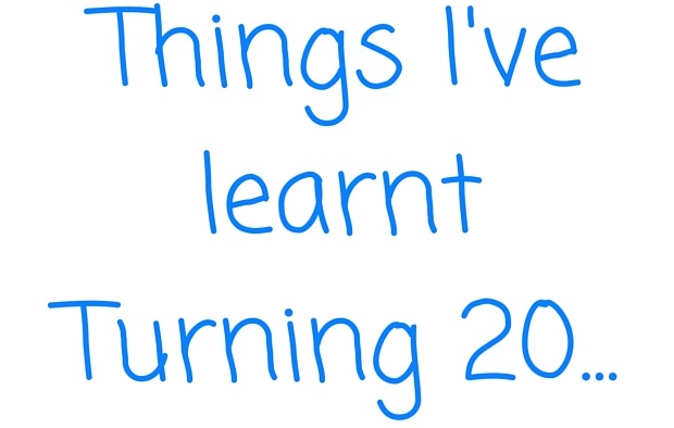 Things I've learnt Turning 20
