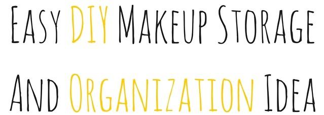 Easy DIY Makeup Storage And Organization Idea