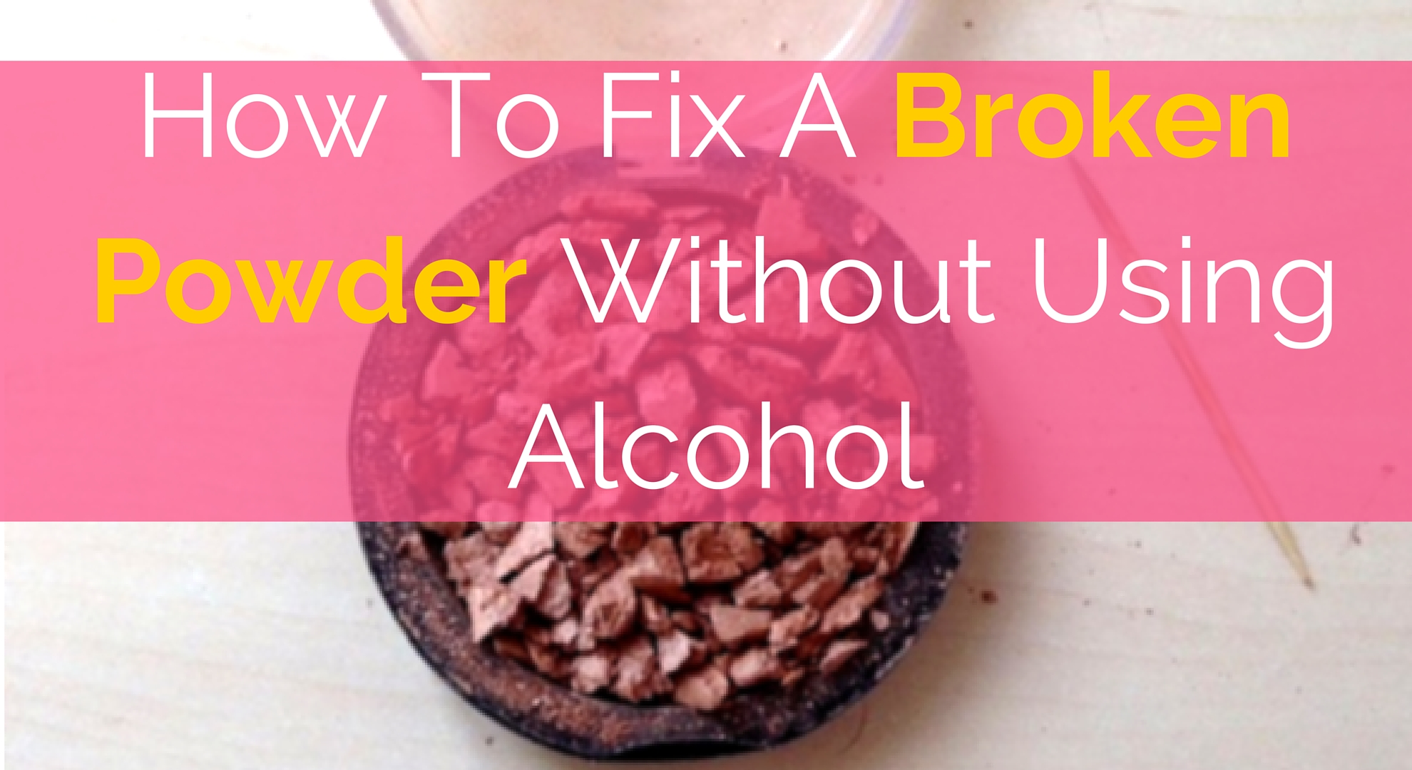 How To Fix A Broken Powder Without Using Alcohol