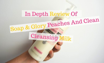 In Depth Review Of Soap & Glory Peaches And Clean Cleansing Milk