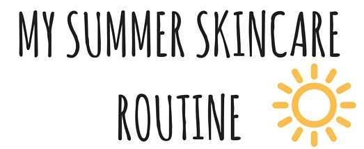 My Summer Skincare Routine