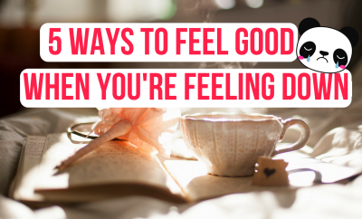 5 Ways To Feel Good When You're Feeling Down