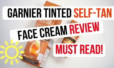 Garnier Tinted Self-Tan Face Cream Review - Must Read