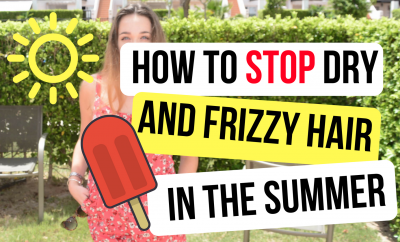 How To Stop Dry And Frizzy Hair In The Summer