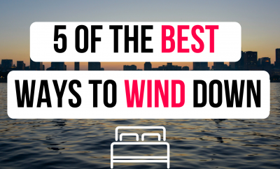 5 Of The Best Ways To Wind Down