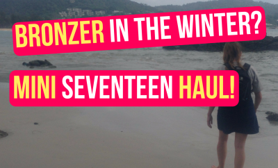 Bronzer In The Winter? - Mini Seventeen Haul