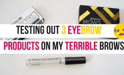 Testing Out 3 Eyebrow Products On My Terrible Eyebrows