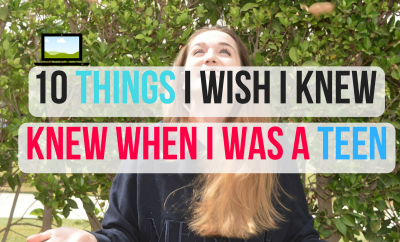 10 Things I Wish I Knew When I Was A Teen