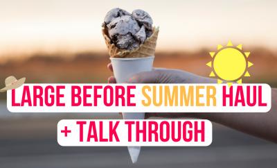 Large Before Summer Haul + Talk Through