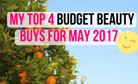 Top 4 Budget Beauty Buys May 2017