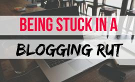 I am Stuck In A Blogging Rut