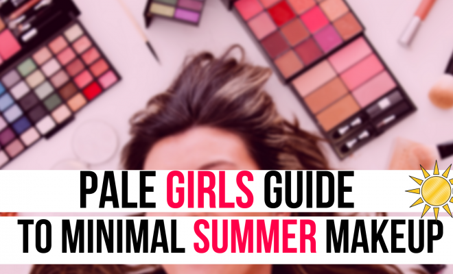 Pale Girls Guide To Minimal Summer Makeup Look